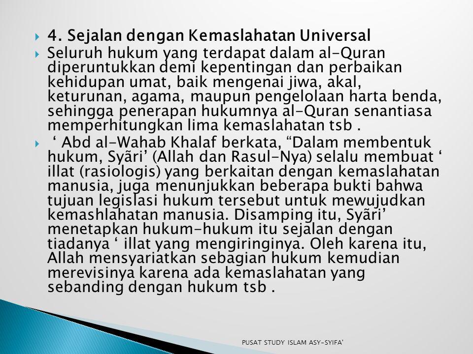  4. Sejalan dengan Kemaslahatan Universal  Seluruh hukum yang terdapat dalam al-Quran diperuntukkan demi kepentingan dan perbaikan kehidupan umat, b