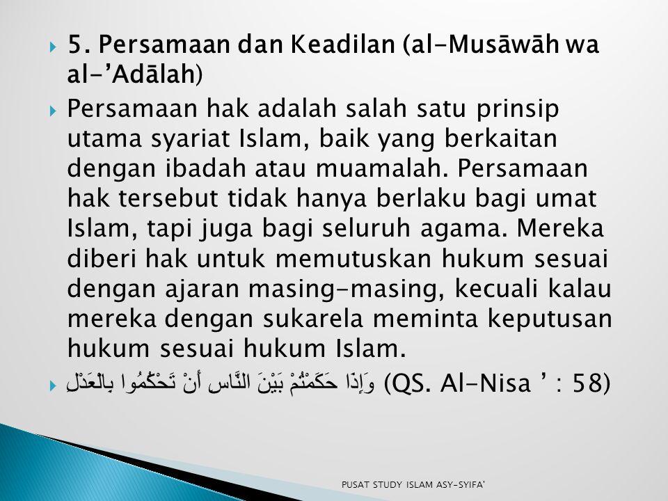  5. Persamaan dan Keadilan (al-Musāwāh wa al-'Adālah)  Persamaan hak adalah salah satu prinsip utama syariat Islam, baik yang berkaitan dengan ibada
