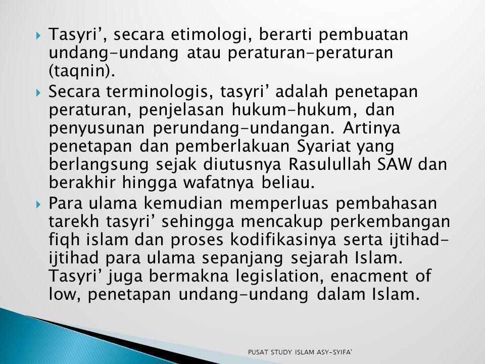 Tasyri', secara etimologi, berarti pembuatan undang-undang atau peraturan-peraturan (taqnin).  Secara terminologis, tasyri' adalah penetapan peratu