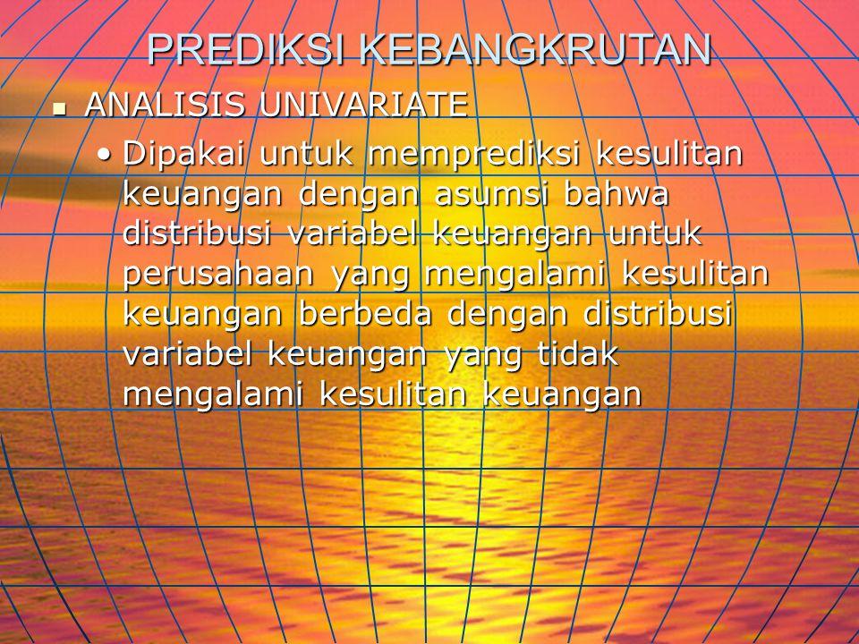 PREDIKSI KEBANGKRUTAN  ANALISIS UNIVARIATE •Dipakai untuk memprediksi kesulitan keuangan dengan asumsi bahwa distribusi variabel keuangan untuk perus