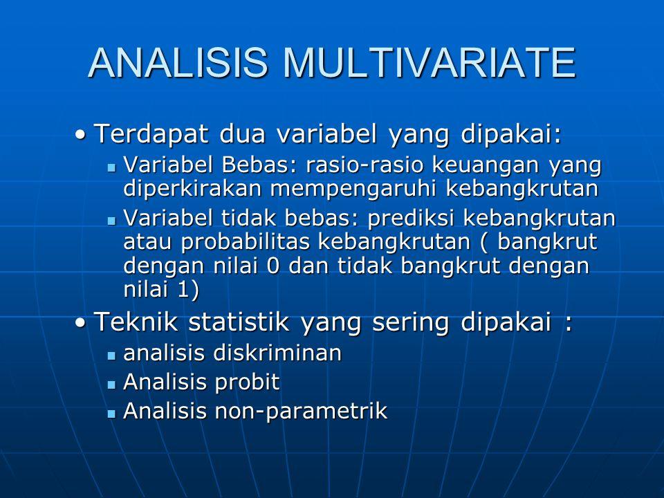 ANALISIS MULTIVARIATE •Terdapat dua variabel yang dipakai:  Variabel Bebas: rasio-rasio keuangan yang diperkirakan mempengaruhi kebangkrutan  Variab