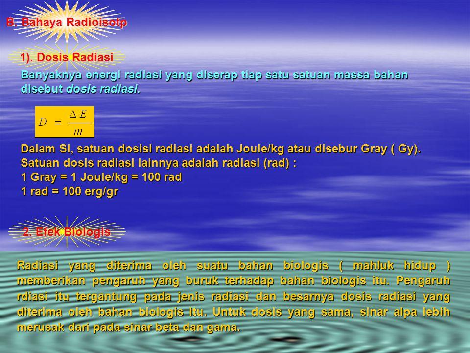 Banyaknya energi radiasi yang diserap tiap satu satuan massa bahan disebut dosis radiasi.