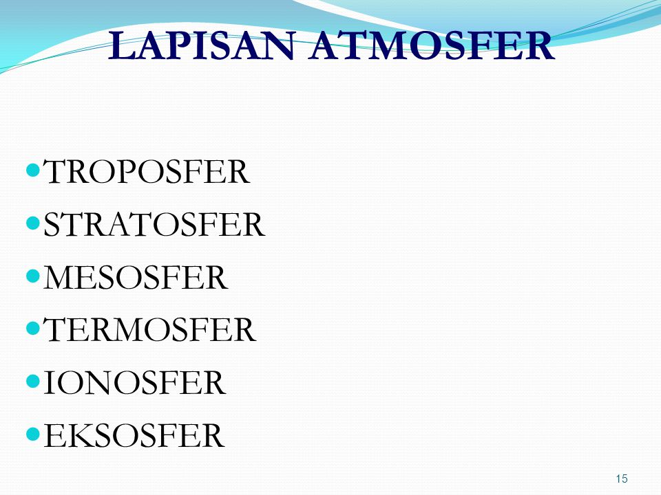 LAPISAN ATMOSFER  TROPOSFER  STRATOSFER  MESOSFER  TERMOSFER  IONOSFER  EKSOSFER 15