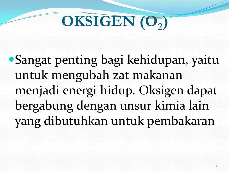 OKSIGEN (O 2 )  Sangat penting bagi kehidupan, yaitu untuk mengubah zat makanan menjadi energi hidup. Oksigen dapat bergabung dengan unsur kimia lain