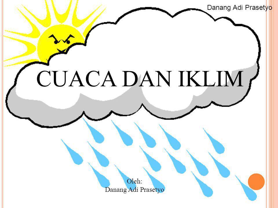 CUACA DAN IKLIM Oleh: Danang Adi Prasetyo