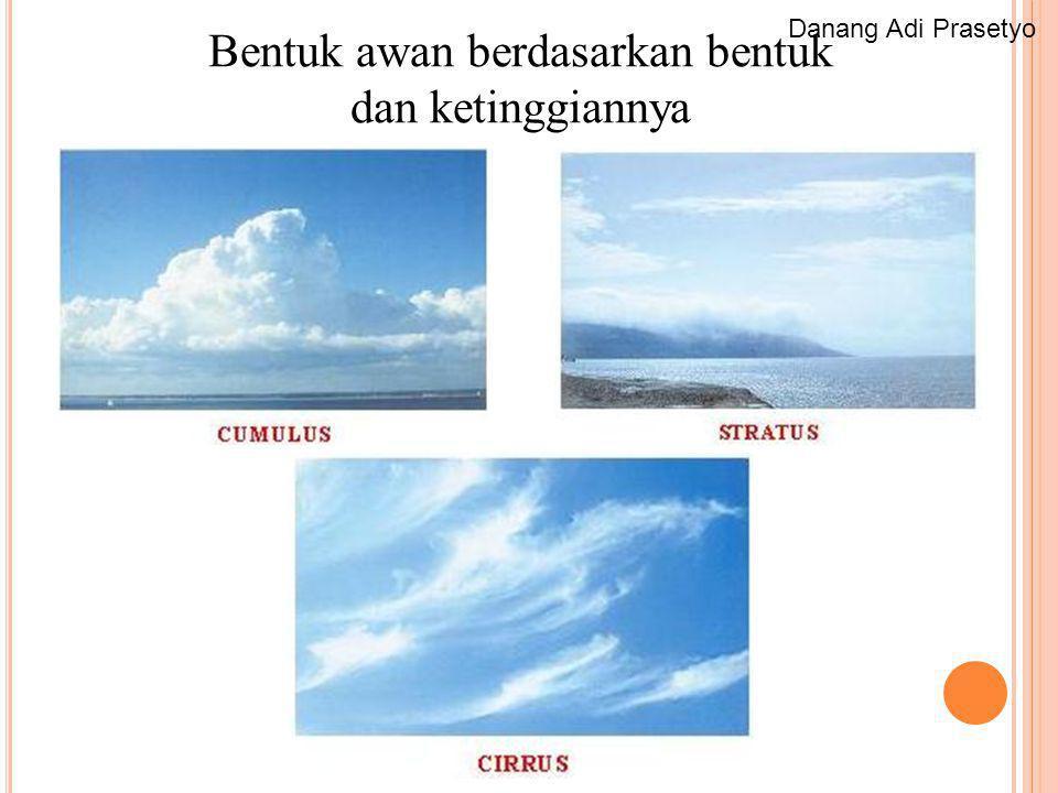 Bentuk awan berdasarkan bentuk dan ketinggiannya Danang Adi Prasetyo