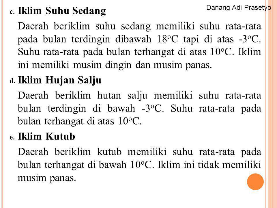 c. Iklim Suhu Sedang Daerah beriklim suhu sedang memiliki suhu rata-rata pada bulan terdingin dibawah 18 o C tapi di atas -3 o C. Suhu rata-rata pada