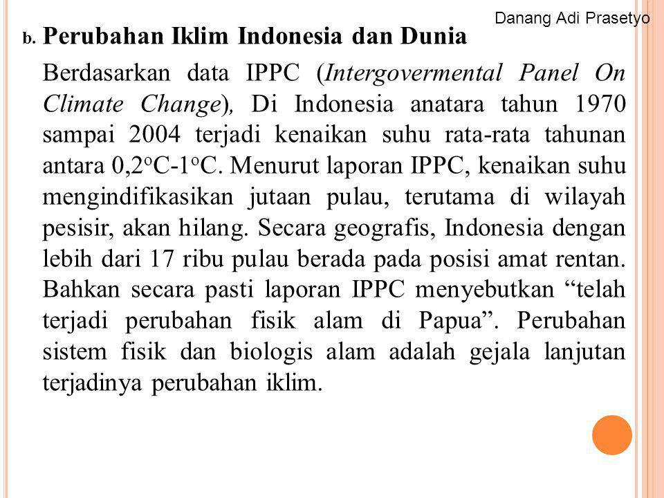 b. Perubahan Iklim Indonesia dan Dunia Berdasarkan data IPPC (Intergovermental Panel On Climate Change), Di Indonesia anatara tahun 1970 sampai 2004 t