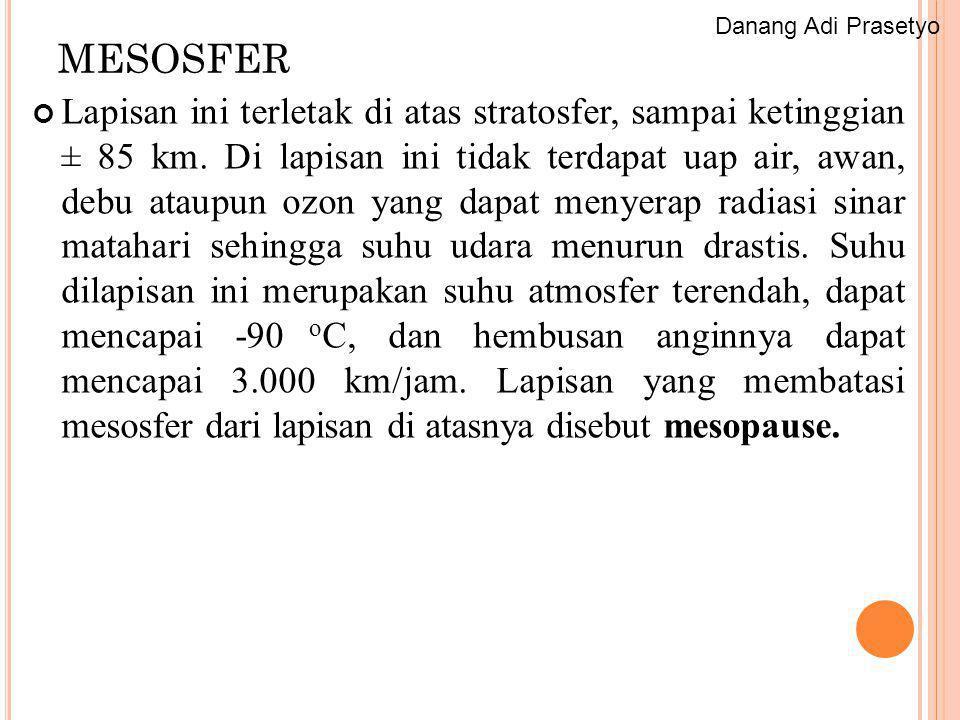TERMOSFER Lapisan ini terletak di atas mesosfer, sampai ketinggian lebih dari 500 km.