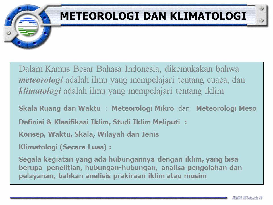 METEOROLOGI DAN KLIMATOLOGI Dalam Kamus Besar Bahasa Indonesia, dikemukakan bahwa meteorologi adalah ilmu yang mempelajari tentang cuaca, dan klimatol