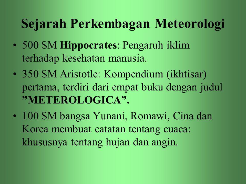 Sejarah Perkembagan Meteorologi •500 SM Hippocrates: Pengaruh iklim terhadap kesehatan manusia. •350 SM Aristotle: Kompendium (ikhtisar) pertama, terd