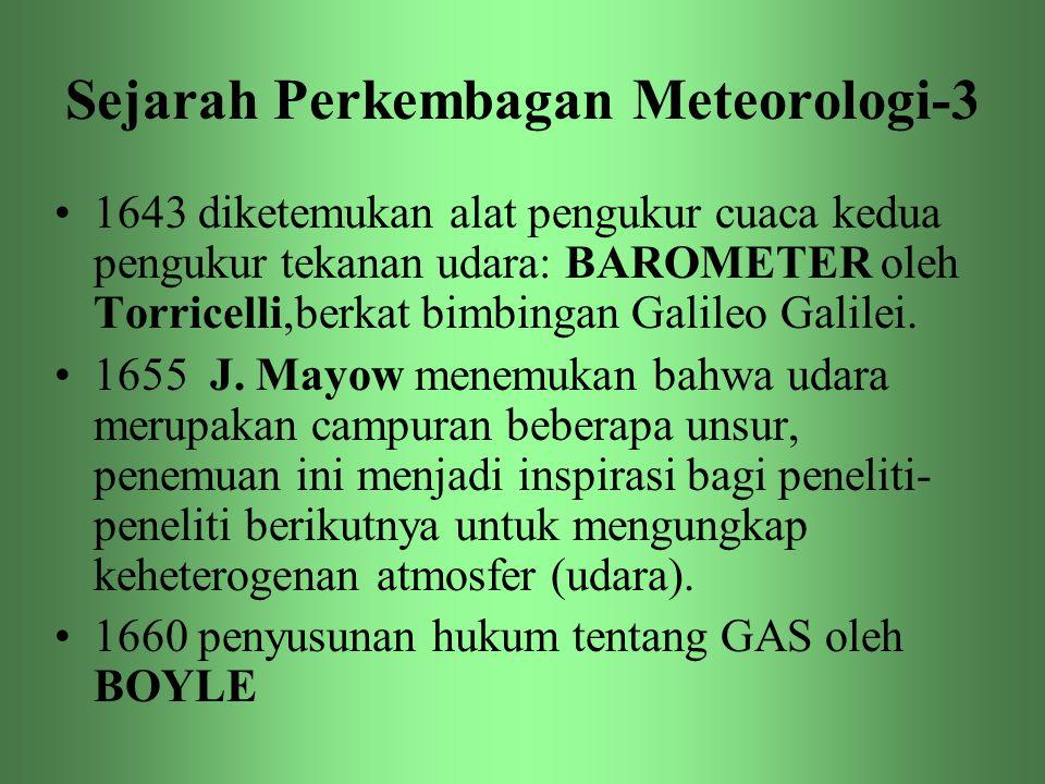 Sejarah Perkembagan Meteorologi-3 •1643 diketemukan alat pengukur cuaca kedua pengukur tekanan udara: BAROMETER oleh Torricelli,berkat bimbingan Galil