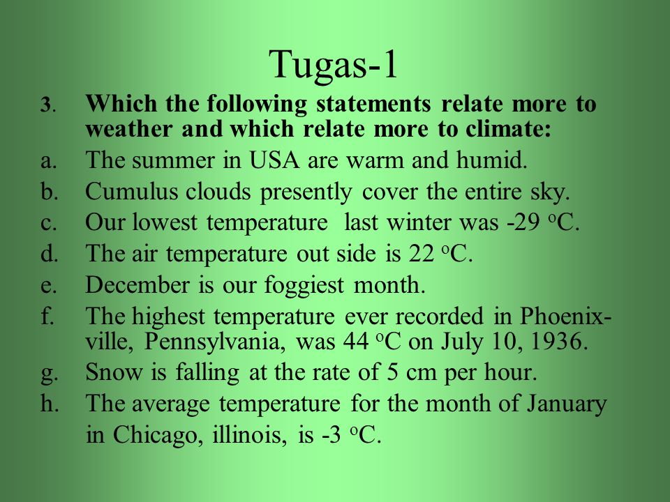 Tugas-1 3. Which the following statements relate more to weather and which relate more to climate: a.The summer in USA are warm and humid. b.Cumulus c