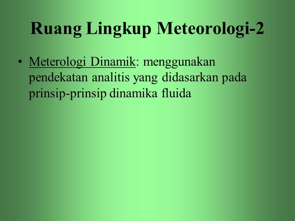Ruang Lingkup Meteorologi-3 •Meteorologi Sinoptik: mencakup deskripsi, analisis dan prakiraan gerak atmosfer pada skala yang relatif besar.