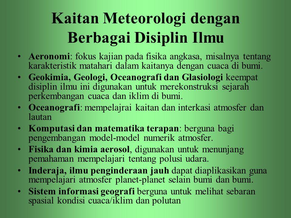 Kaitan Meteorologi dengan Berbagai Disiplin Ilmu •Aeronomi: fokus kajian pada fisika angkasa, misalnya tentang karakteristik matahari dalam kaitanya d