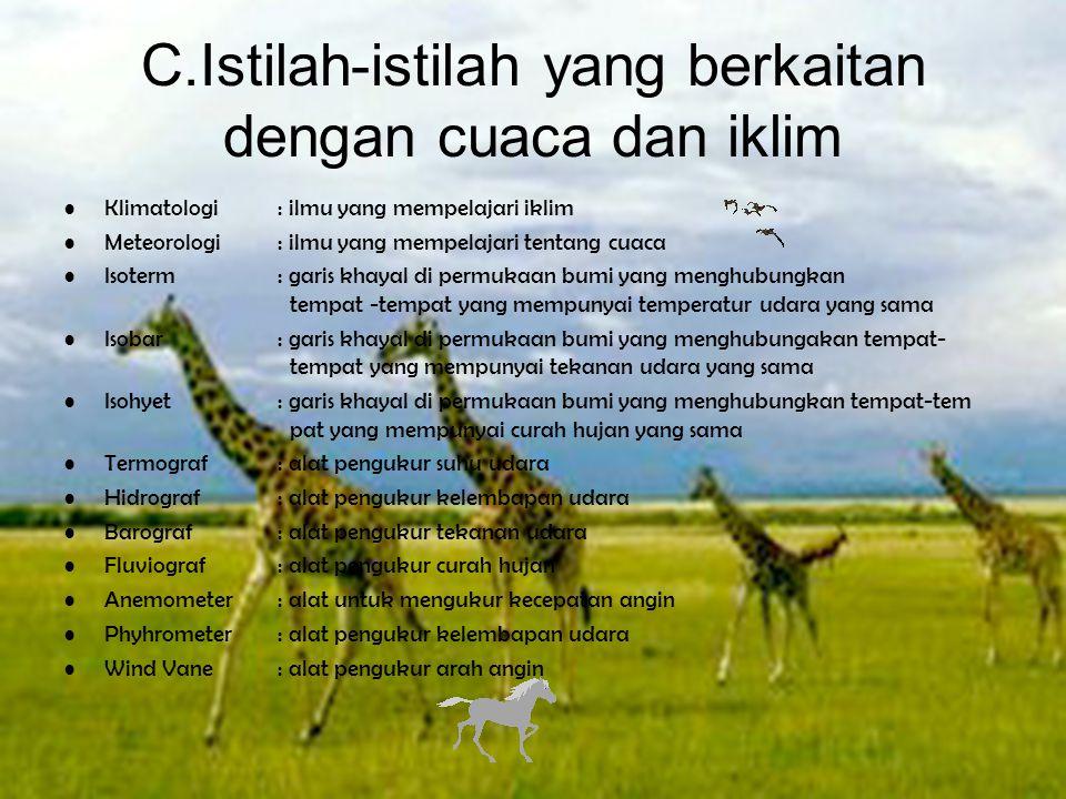 C.Istilah-istilah yang berkaitan dengan cuaca dan iklim •Klimatologi : ilmu yang mempelajari iklim •Meteorologi : ilmu yang mempelajari tentang cuaca