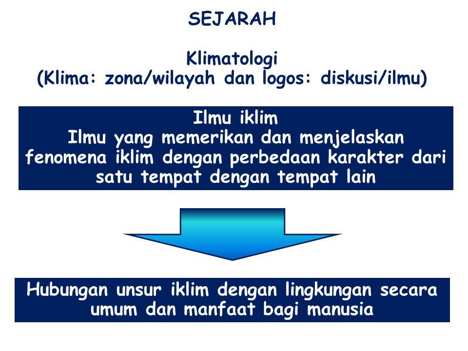 SEJARAH Klimatologi (Klima: zona/wilayah dan logos: diskusi/ilmu) Ilmu iklim Ilmu yang memerikan dan menjelaskan fenomena iklim dengan perbedaan karak