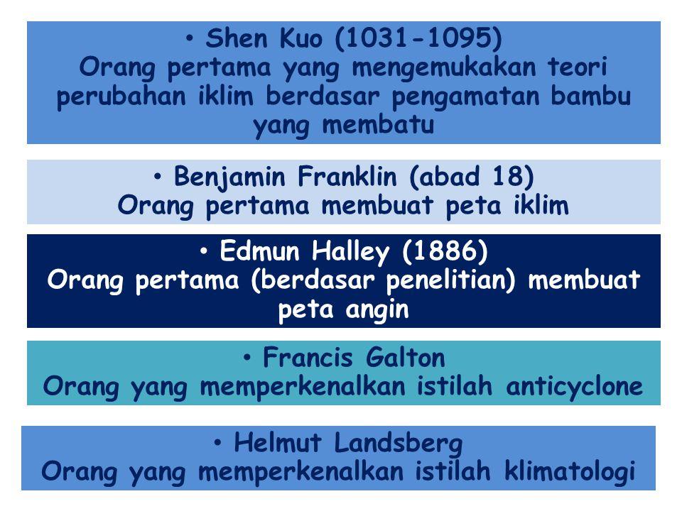 • Shen Kuo (1031-1095) Orang pertama yang mengemukakan teori perubahan iklim berdasar pengamatan bambu yang membatu • Edmun Halley (1886) Orang pertam