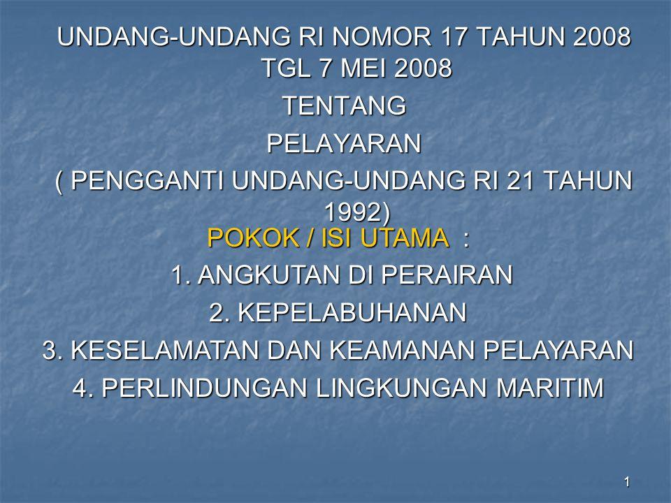 1 UNDANG-UNDANG RI NOMOR 17 TAHUN 2008 TGL 7 MEI 2008 TENTANGPELAYARAN ( PENGGANTI UNDANG-UNDANG RI 21 TAHUN 1992) POKOK / ISI UTAMA : 1. ANGKUTAN DI