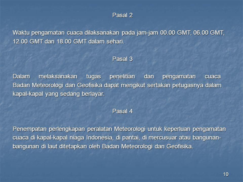 10 Pasal 2 Waktu pengamatan cuaca dilaksanakan pada jam-jam 00.00 GMT, 06.00 GMT, 12.00 GMT dan 18.00 GMT dalam sehari. Pasal 3 Dalam melaksanakan tug