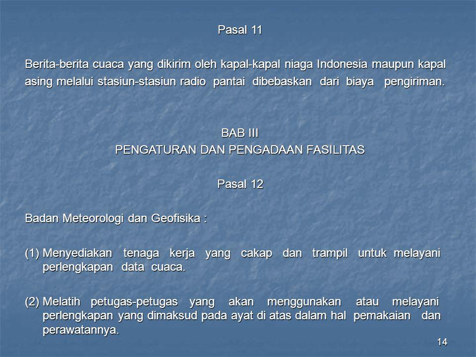 14 Pasal 11 Berita-berita cuaca yang dikirim oleh kapal-kapal niaga Indonesia maupun kapal asing melalui stasiun-stasiun radio pantai dibebaskan dari biaya pengiriman.