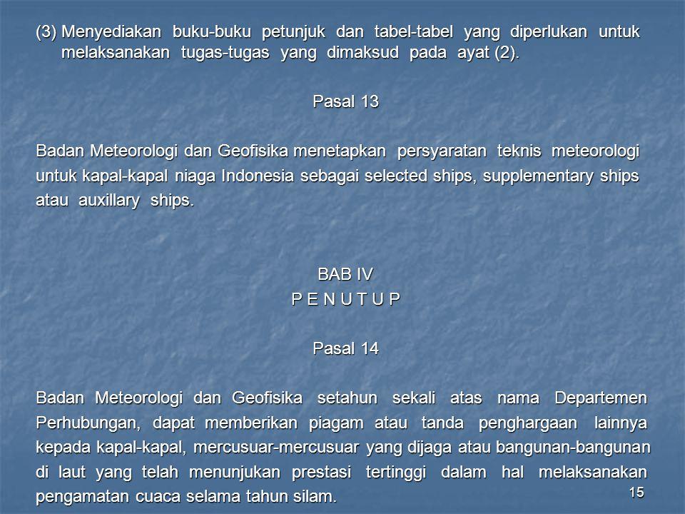 15 (3)Menyediakan buku-buku petunjuk dan tabel-tabel yang diperlukan untuk melaksanakan tugas-tugas yang dimaksud pada ayat (2). Pasal 13 Badan Meteor