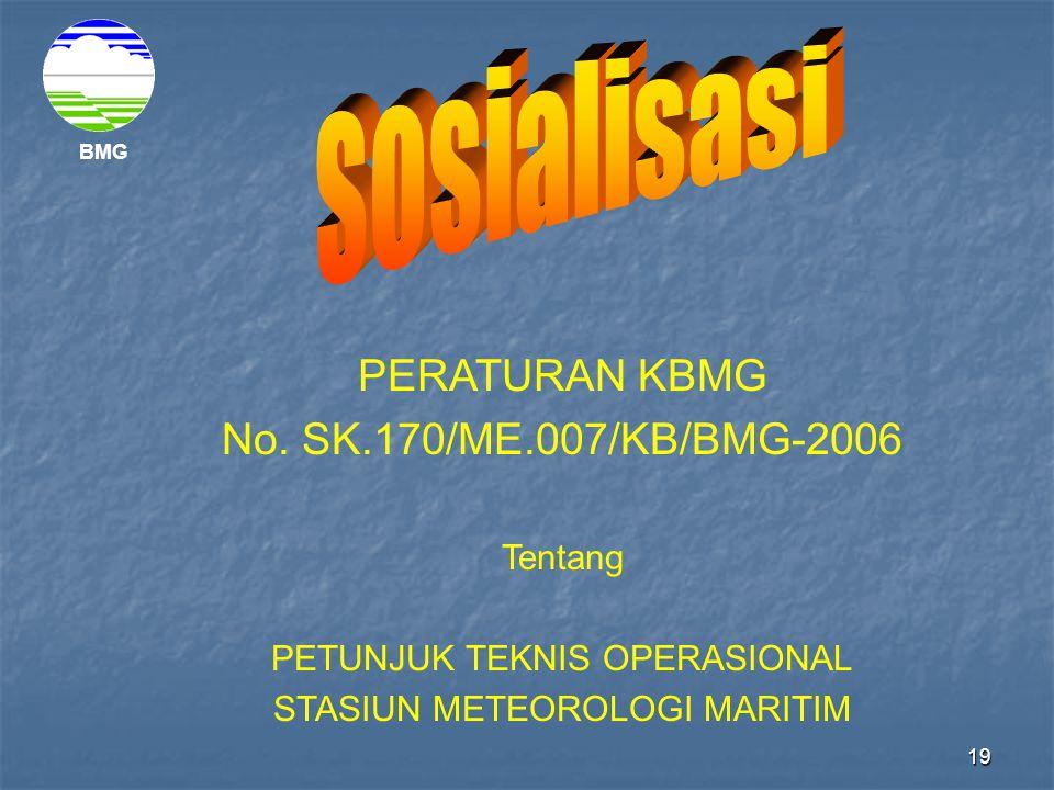 19 BMG PERATURAN KBMG No. SK.170/ME.007/KB/BMG-2006 Tentang PETUNJUK TEKNIS OPERASIONAL STASIUN METEOROLOGI MARITIM
