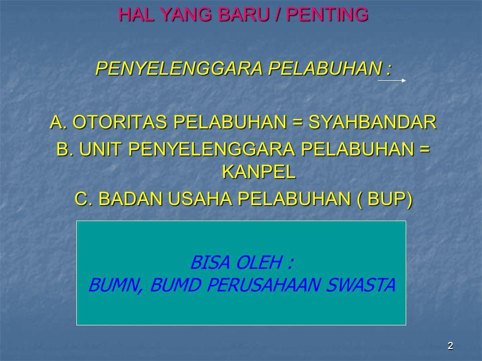 2 HAL YANG BARU / PENTING PENYELENGGARA PELABUHAN : A. OTORITAS PELABUHAN = SYAHBANDAR B. UNIT PENYELENGGARA PELABUHAN = KANPEL C. BADAN USAHA PELABUH