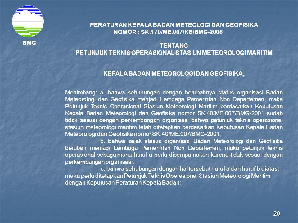 20 BMG PERATURAN KEPALA BADAN METEOLOGI DAN GEOFISIKA NOMOR : SK.170/ME.007/KB/BMG-2006 TENTANG PETUNJUK TEKNIS OPERASIONAL STASIUN METEOROLOGI MARITI