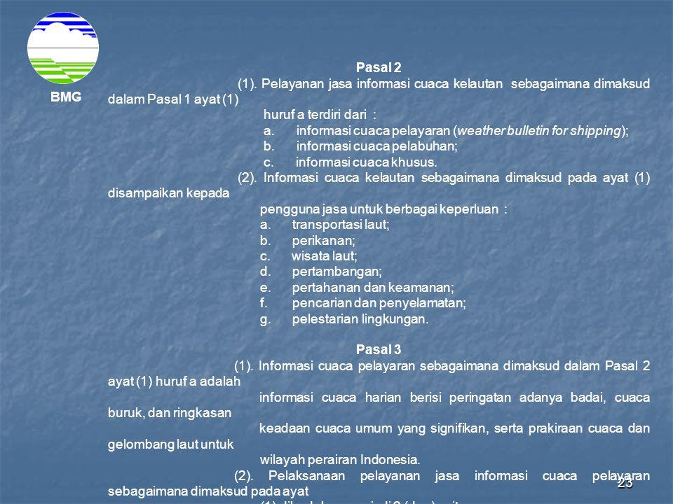 23 BMG Pasal 2 (1). Pelayanan jasa informasi cuaca kelautan sebagaimana dimaksud dalam Pasal 1 ayat (1) huruf a terdiri dari : a. informasi cuaca pela