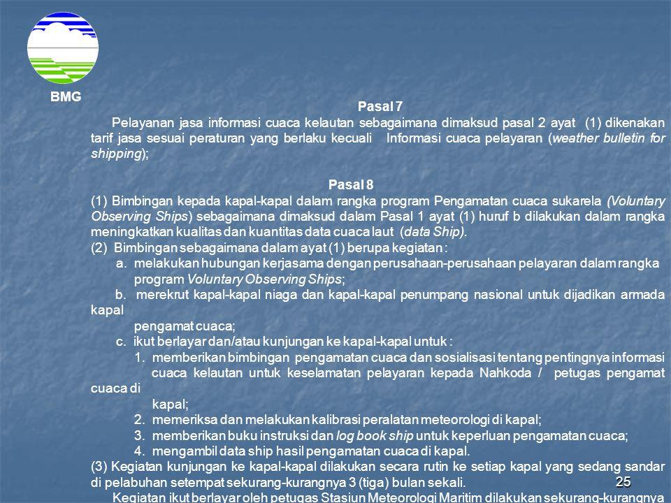 25 BMG Pasal 7 Pelayanan jasa informasi cuaca kelautan sebagaimana dimaksud pasal 2 ayat (1) dikenakan tarif jasa sesuai peraturan yang berlaku kecual