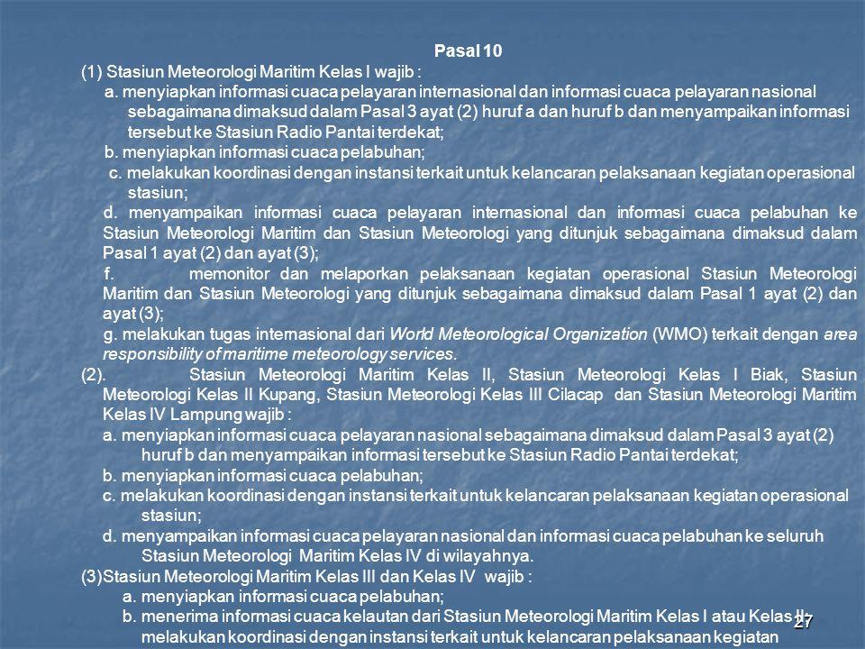 27 Pasal 10 (1) Stasiun Meteorologi Maritim Kelas I wajib : a. menyiapkan informasi cuaca pelayaran internasional dan informasi cuaca pelayaran nasion