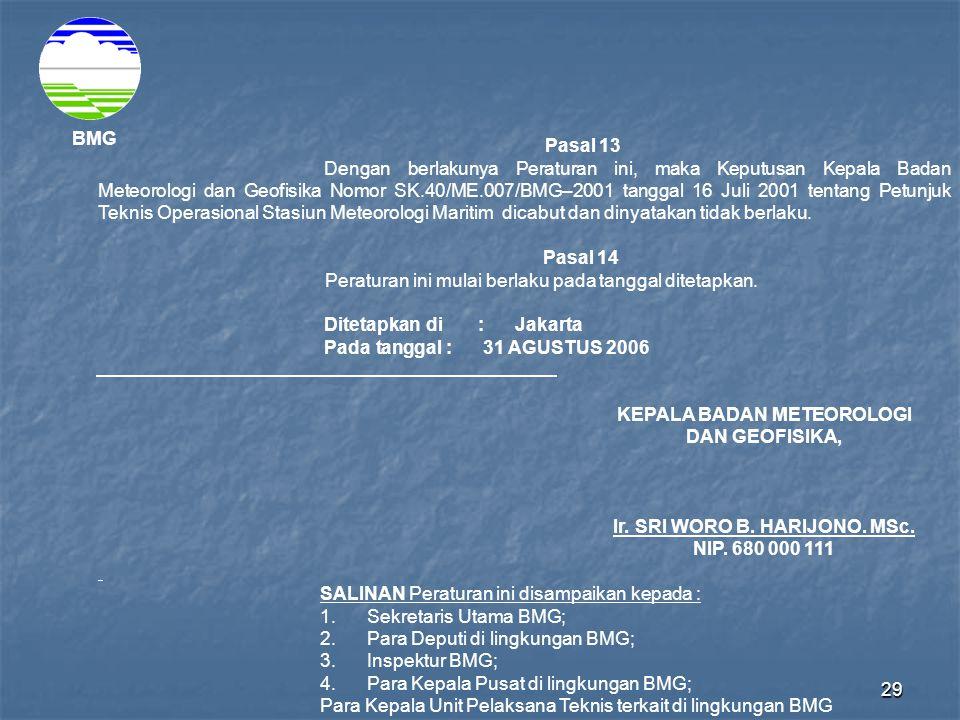 29 BMG Pasal 13 Dengan berlakunya Peraturan ini, maka Keputusan Kepala Badan Meteorologi dan Geofisika Nomor SK.40/ME.007/BMG–2001 tanggal 16 Juli 2001 tentang Petunjuk Teknis Operasional Stasiun Meteorologi Maritim dicabut dan dinyatakan tidak berlaku.