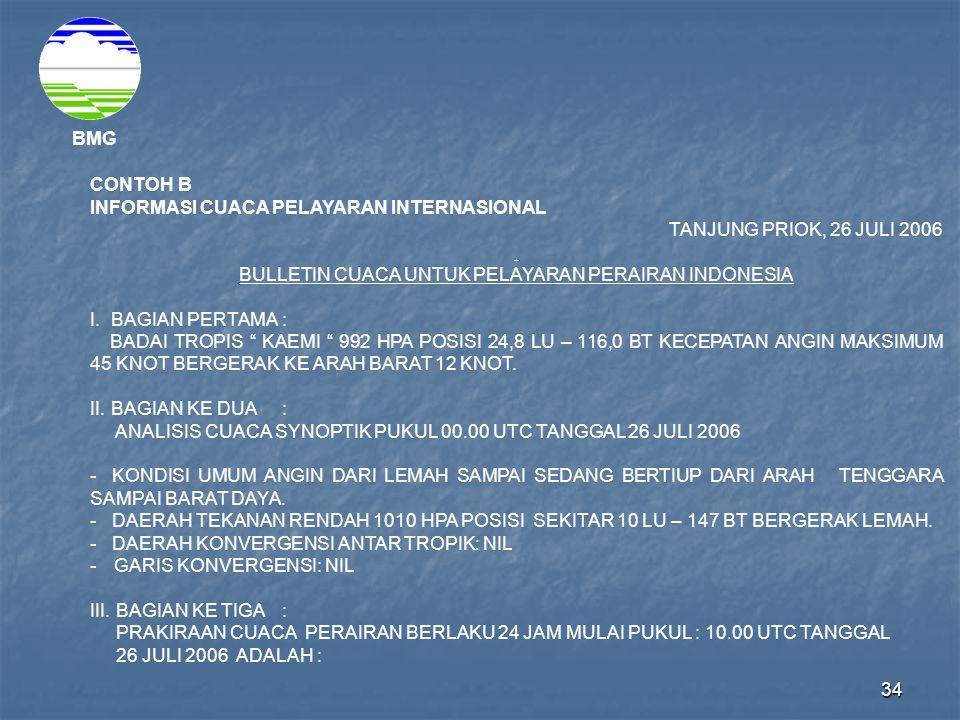 34 BMG CONTOH B INFORMASI CUACA PELAYARAN INTERNASIONAL TANJUNG PRIOK, 26 JULI 2006 BULLETIN CUACA UNTUK PELAYARAN PERAIRAN INDONESIA I. BAGIAN PERTAM