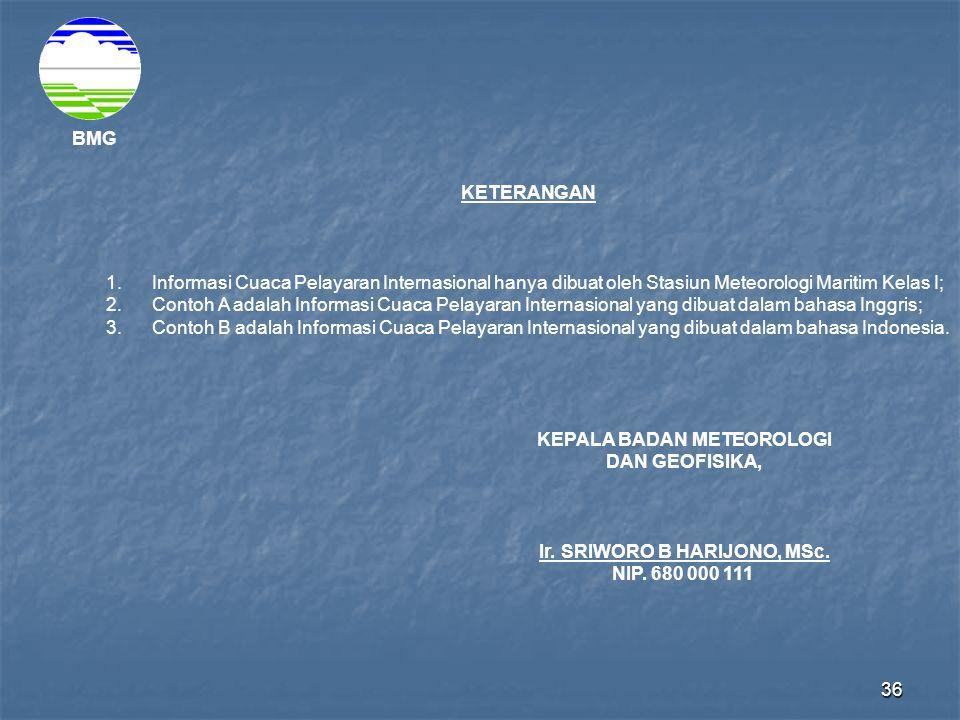 36 BMG KETERANGAN 1. Informasi Cuaca Pelayaran Internasional hanya dibuat oleh Stasiun Meteorologi Maritim Kelas I; 2. Contoh A adalah Informasi Cuaca