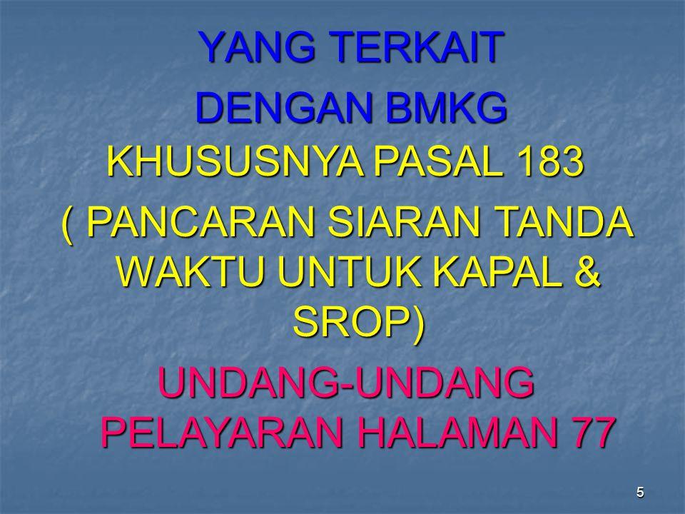 5 YANG TERKAIT DENGAN BMKG KHUSUSNYA PASAL 183 ( PANCARAN SIARAN TANDA WAKTU UNTUK KAPAL & SROP) UNDANG-UNDANG PELAYARAN HALAMAN 77