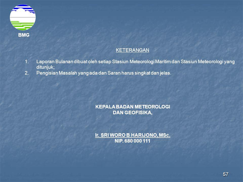 57 BMG KETERANGAN 1. Laporan Bulanan dibuat oleh setiap Stasiun Meteorologi Maritim dan Stasiun Meteorologi yang ditunjuk; 2. Pengisian Masalah yang a