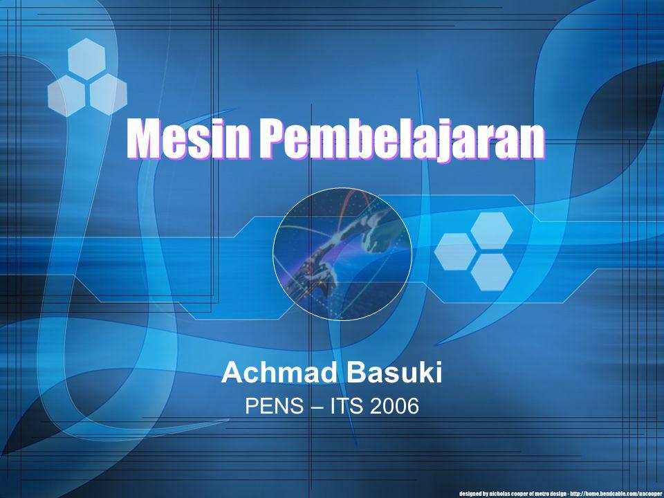 Mesin Pembelajaran Achmad Basuki PENS – ITS 2006
