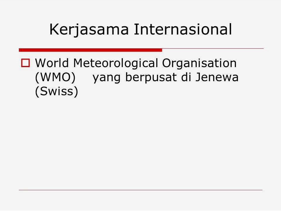 Kerjasama Internasional  World Meteorological Organisation (WMO) yang berpusat di Jenewa (Swiss)