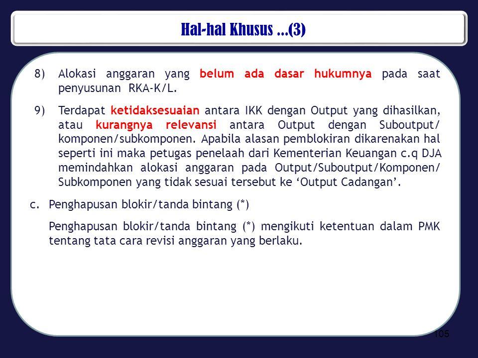 Hal-hal Khusus...(3) 8)Alokasi anggaran yang belum ada dasar hukumnya pada saat penyusunan RKA-K/L. 9)Terdapat ketidaksesuaian antara IKK dengan Outpu