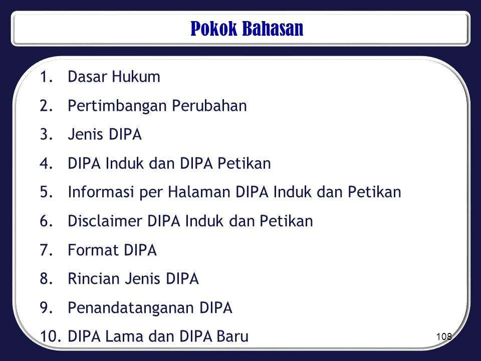 Pokok Bahasan 1.Dasar Hukum 2.Pertimbangan Perubahan 3.Jenis DIPA 4.DIPA Induk dan DIPA Petikan 5.Informasi per Halaman DIPA Induk dan Petikan 6.Discl