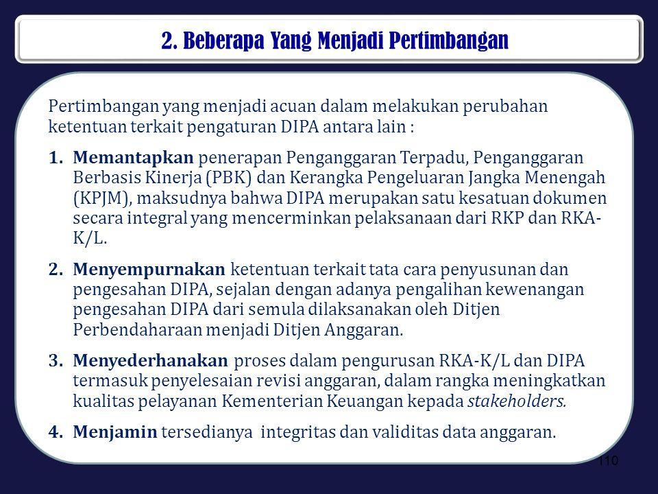 2. Beberapa Yang Menjadi Pertimbangan 110 Pertimbangan yang menjadi acuan dalam melakukan perubahan ketentuan terkait pengaturan DIPA antara lain : 1.