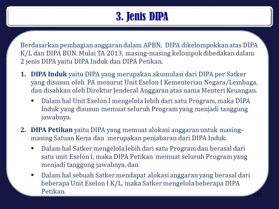 3. Jenis DIPA 111 Berdasarkan pembagian anggaran dalam APBN, DIPA dikelompokkan atas DIPA K/L dan DIPA BUN. Mulai TA 2013, masing-masing kelompok dibe