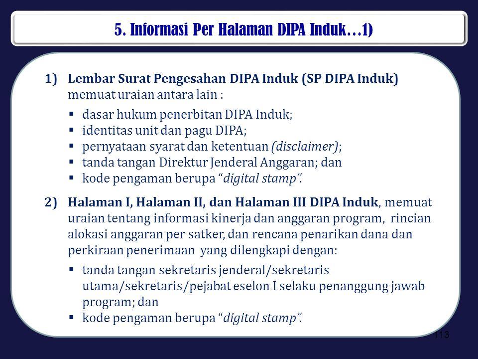 5. Informasi Per Halaman DIPA Induk…1) 113 1)Lembar Surat Pengesahan DIPA Induk (SP DIPA Induk) memuat uraian antara lain :  dasar hukum penerbitan D