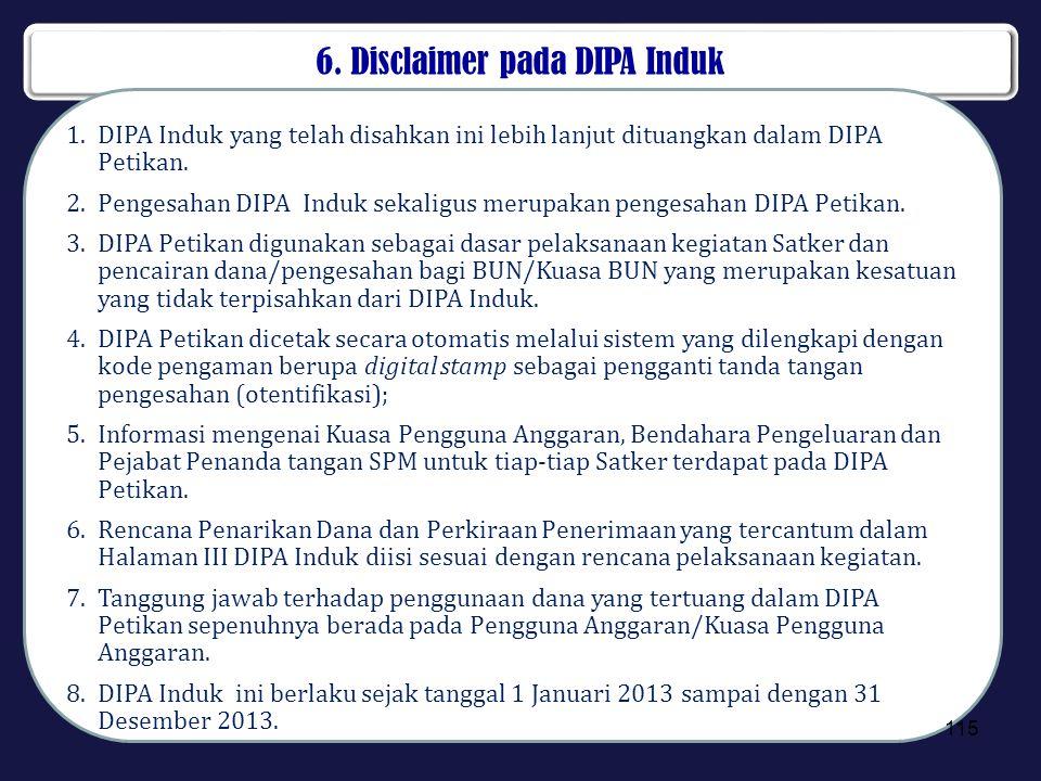 6. Disclaimer pada DIPA Induk 1.DIPA Induk yang telah disahkan ini lebih lanjut dituangkan dalam DIPA Petikan. 2.Pengesahan DIPA Induk sekaligus merup