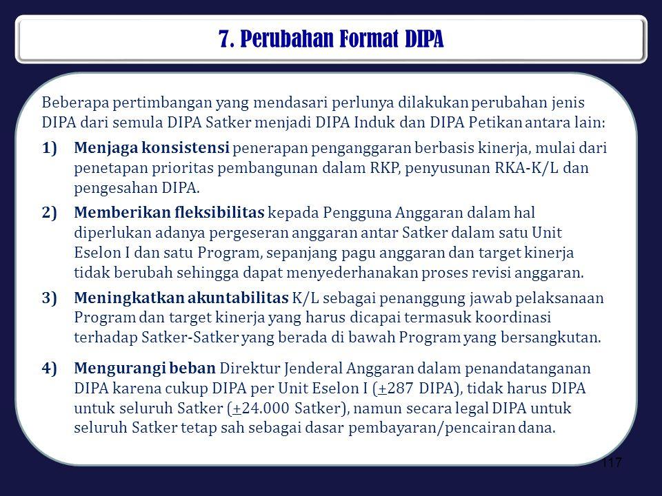 7. Perubahan Format DIPA Beberapa pertimbangan yang mendasari perlunya dilakukan perubahan jenis DIPA dari semula DIPA Satker menjadi DIPA Induk dan D