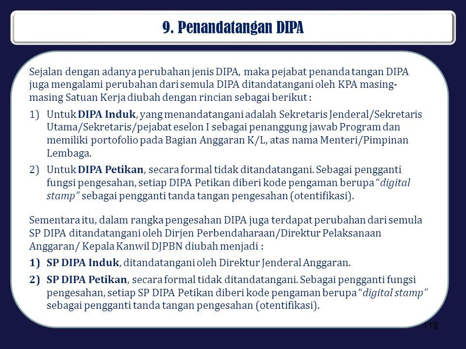 9. Penandatangan DIPA Sejalan dengan adanya perubahan jenis DIPA, maka pejabat penanda tangan DIPA juga mengalami perubahan dari semula DIPA ditandata