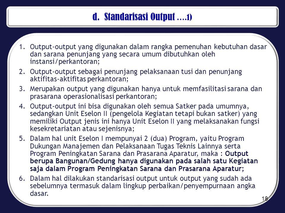 d. Standarisasi Output ….1) 1.Output-output yang digunakan dalam rangka pemenuhan kebutuhan dasar dan sarana penunjang yang secara umum dibutuhkan ole