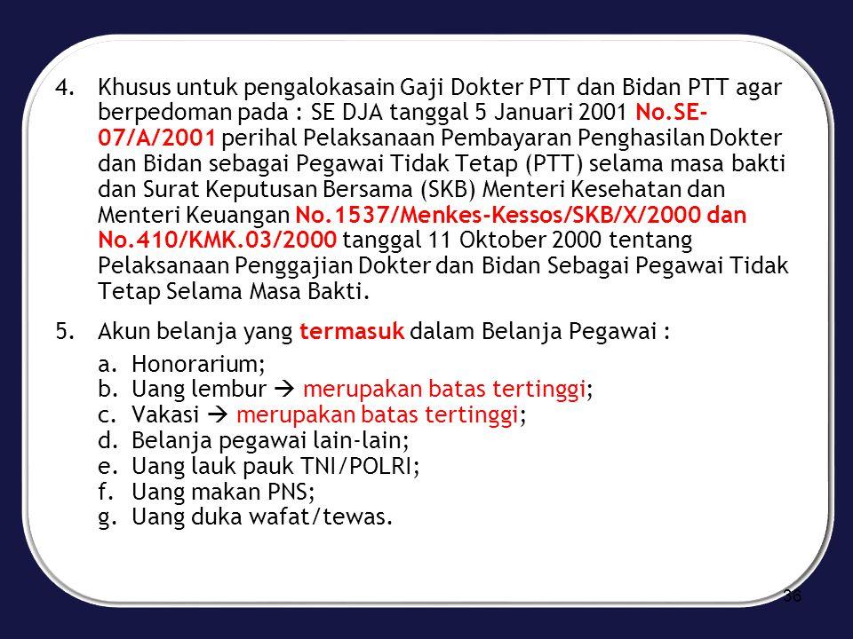 4.Khusus untuk pengalokasain Gaji Dokter PTT dan Bidan PTT agar berpedoman pada : SE DJA tanggal 5 Januari 2001 No.SE- 07/A/2001 perihal Pelaksanaan P