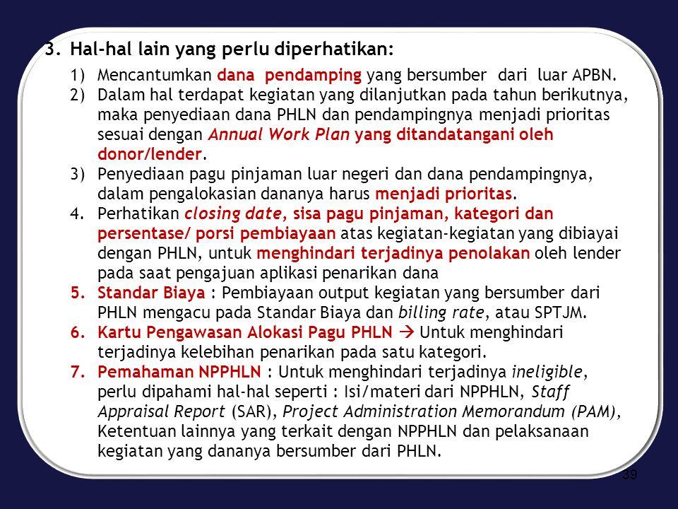3.Hal-hal lain yang perlu diperhatikan: 1)Mencantumkan dana pendamping yang bersumber dari luar APBN. 2)Dalam hal terdapat kegiatan yang dilanjutkan p